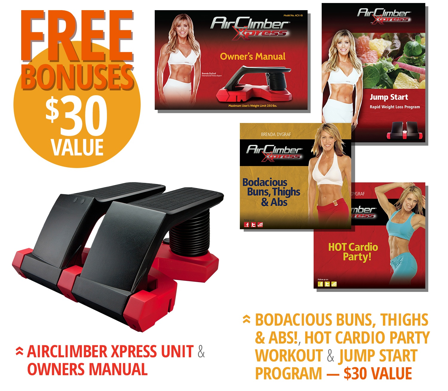 "free bonuses ($30 value) –  includes AirClimber Xpress unit, owner's manual, ""bodacious buns, thighs & abs"", hot cardio party workout, jump-start eating plan"