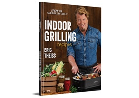 Grilling Recipe Book for the Power Smokeless Grill by Eric Theiss with 110 Recipes